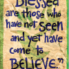 """Blessed are those who have not seen and yet have moe to believe."" John 20:29, NRSV"