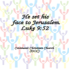 He set his face to Jerusalem. Luke 9:52