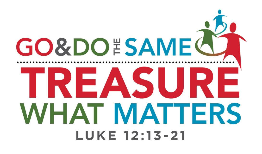 Treasure What Matters - Luke 12:13-21