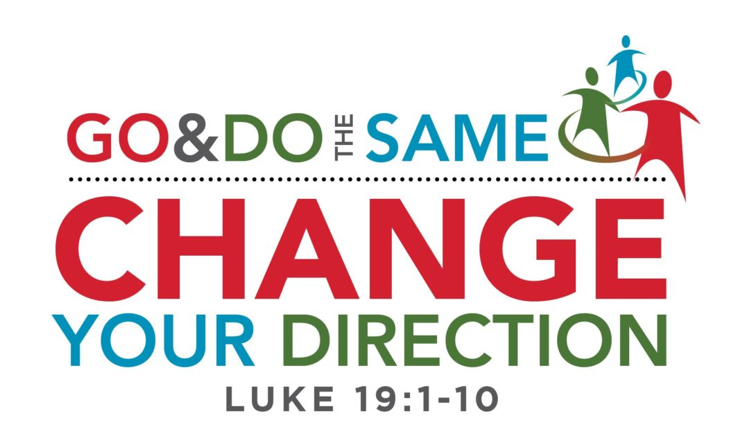 Change your direction - Go and Do the Same - Luke 19:1-10