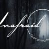 Unafraid: Overcoming the Power of Fear