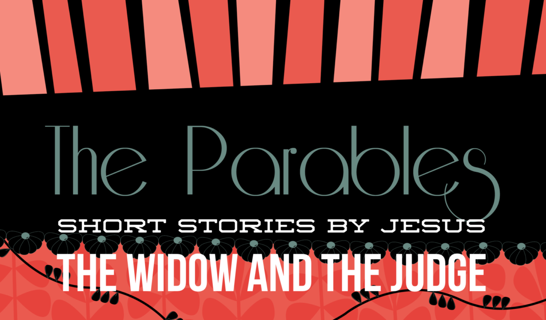 The Parables: Short Stories by Jesus; The Widow and the Judge