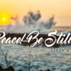 Peace! Be Still! Mark 4:39