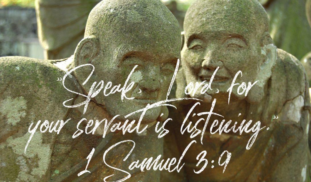 """""""Speak, Lord, for your servant is listening"""" - 1 Samuel 3:9"""