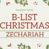 B-List Christmas - Zechariah