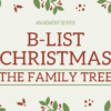 B-List Christmas - The Family Tree