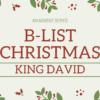 B-List Christmas - King David