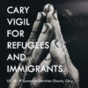 Cary Vigil for Refugees and Immigrants