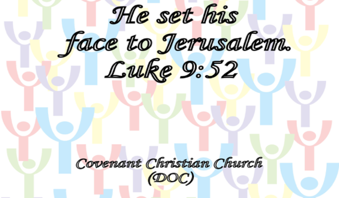 He set his face to Jerusalem. Luke 9:52