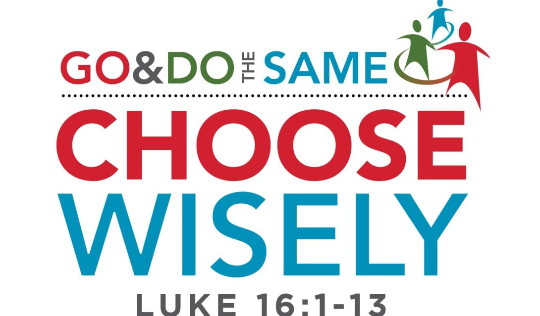 Choose Wisely - Go & Do the Same