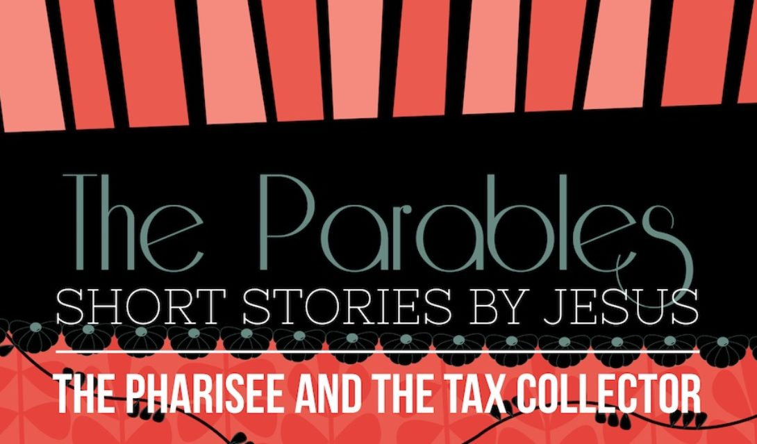 The Parables: Short Stories by Jesus; The Pharisee and the Tax Collector