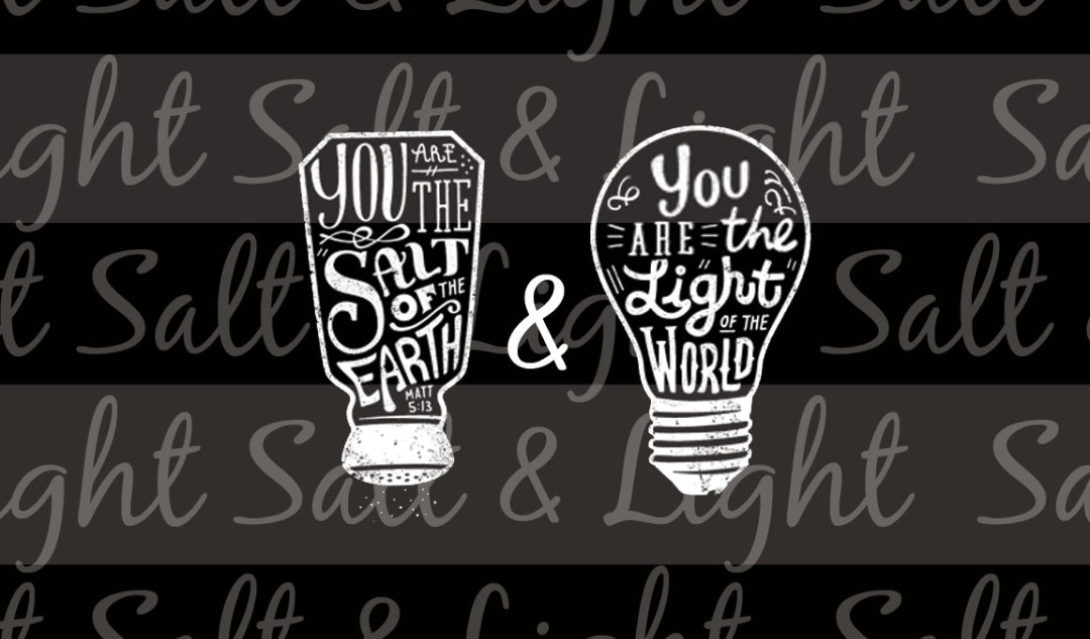 You are the salt of the earth & You are the light of the world