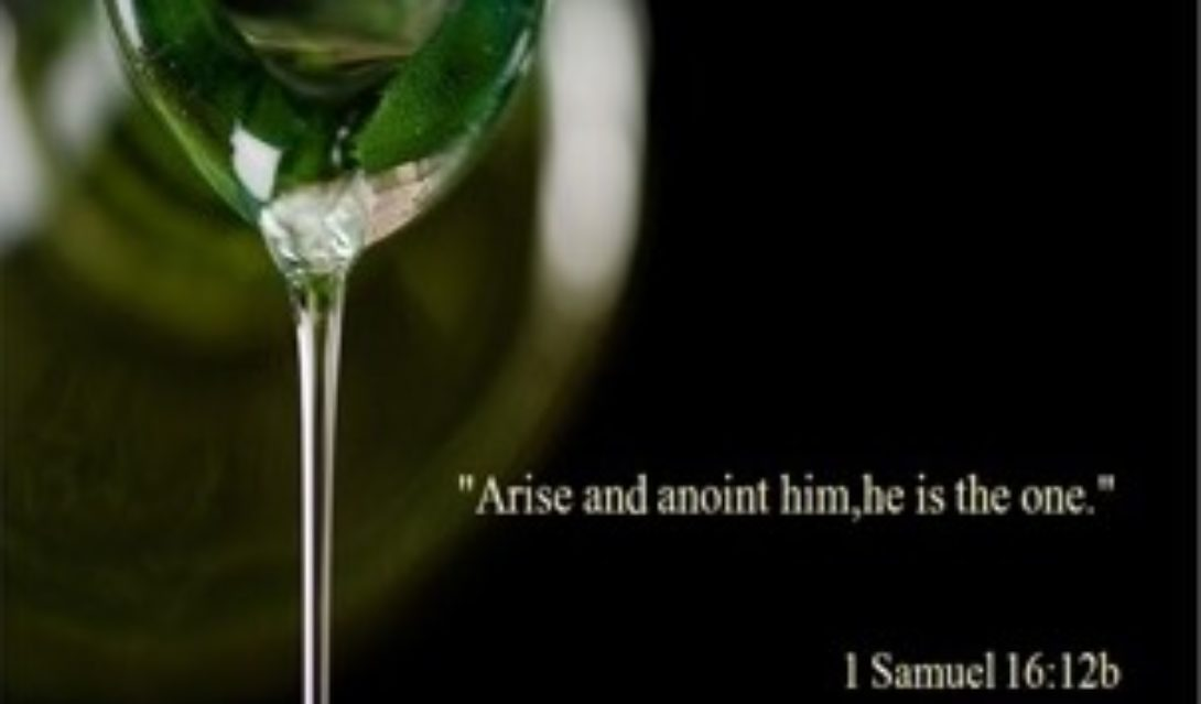 """Arise and anoint him, he is the one."" - 1 Samuel 16:12b"