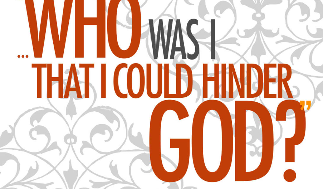 Who Was I That I Could Hinder God? -Acts 11:17 NRSV
