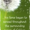 ... his fame began to spread throughout the surrounding region of Galilee. Mark 1:28