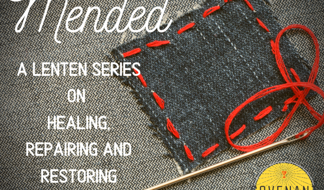Mended: A Lenten series on healing, repairing, and restoring